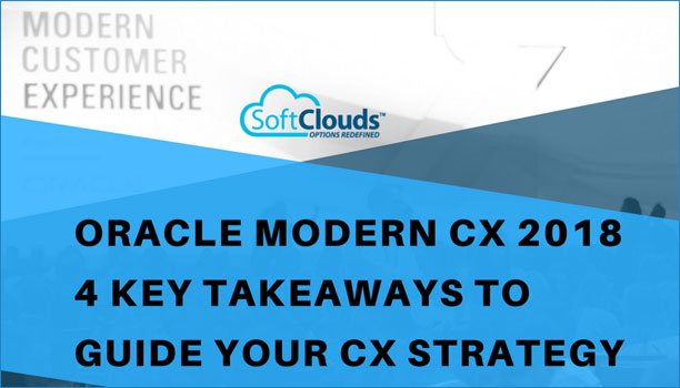 Oracle Modern CX 2018 - 4 Key Takeaways to guide your CX Strategy