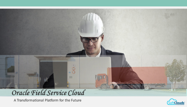 Oracle Field Service Cloud-A Transformational Platform for the Future
