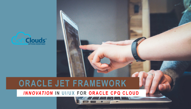 Oracle Jet Framework Innovation in UI/UX for Oracle CPQ Cloud