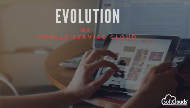 A Brief Evolution of Oracle Service Cloud