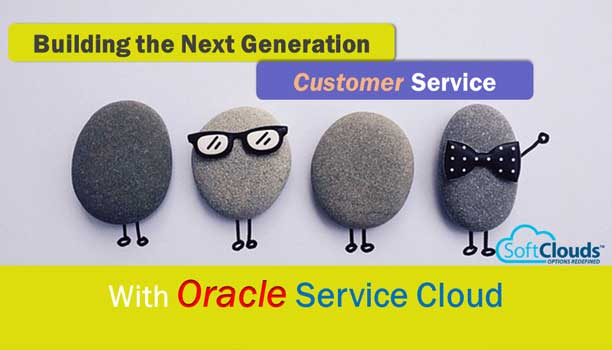 Building the Next Generation Customer Service with Oracle Service Cloud