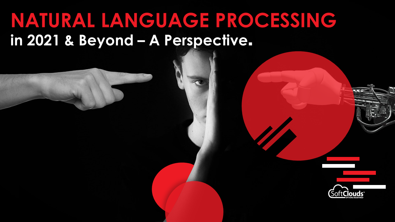 Natural Language Processing in 2021 and Beyond – A Perspective