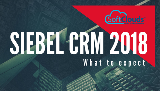 Siebel CRM 2018 - What to expect